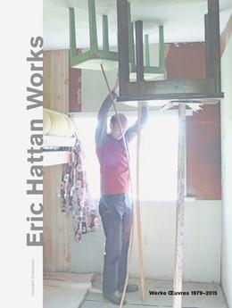 Abbildung von Hattan / Eitel | Eric Hattan Works. Werke OEuvres 1979-2015 | 1. Auflage | 2016 | beck-shop.de