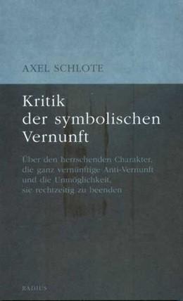 Abbildung von Schlote   Kritik der symbolischen Vernunft   2016   Über den herrschenden Charakte...