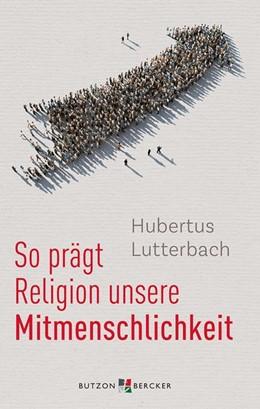 Abbildung von Lutterbach | So prägt Religion unsere Mitmenschlichkeit | 1. Auflage | 2018 | beck-shop.de