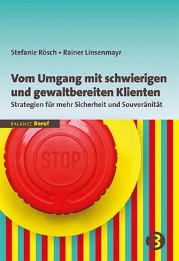 Abbildung von Rösch / Linsenmayr   Vom Umgang mit schwierigen und gewaltbereiten Klienten   2. überarbeitete und erweiterte Auflage 2016   2017