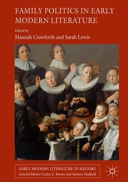 Abbildung von Crawforth / Lewis | Family Politics in Early Modern Literature | 1. Auflage | 2017 | beck-shop.de
