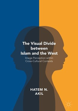 Abbildung von Akil | The Visual Divide between Islam and the West | 1st ed. 2016 | 2016 | Image Perception within Cross-...