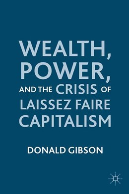 Abbildung von Gibson | Wealth, Power, and the Crisis of Laissez Faire Capitalism | 1st ed. 2011 | 2011