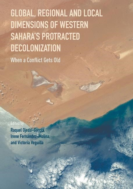 Global, Regional and Local Dimensions of Western Sahara's Protracted Decolonization | Ojeda-Garcia / Fernández-Molina / Veguilla | 1st ed. 2017, 2016 | Buch (Cover)