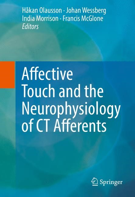 Affective Touch and the Neurophysiology of CT Afferents | Olausson / Wessberg / Morrison / McGlone | 1st ed. 2016, 2016 | Buch (Cover)