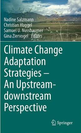 Abbildung von Salzmann / Huggel / Nussbaumer / Ziervogel | Climate Change Adaptation Strategies – An Upstream-downstream Perspective | 1st ed. 2016 | 2016