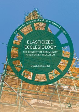 Abbildung von Schmiedel | Elasticized Ecclesiology | 1st ed. 2017 | 2017 | The Concept of Community after...