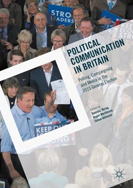 Abbildung von Wring / Mortimore / Atkinson | Political Communication in Britain | 1st ed. 2017 | 2016 | Polling, Campaigning and Media...
