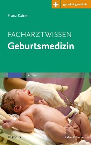 Facharztwissen Geburtsmedizin | Kainer (Hrsg.) | 3. Auflage, 2016 (Cover)