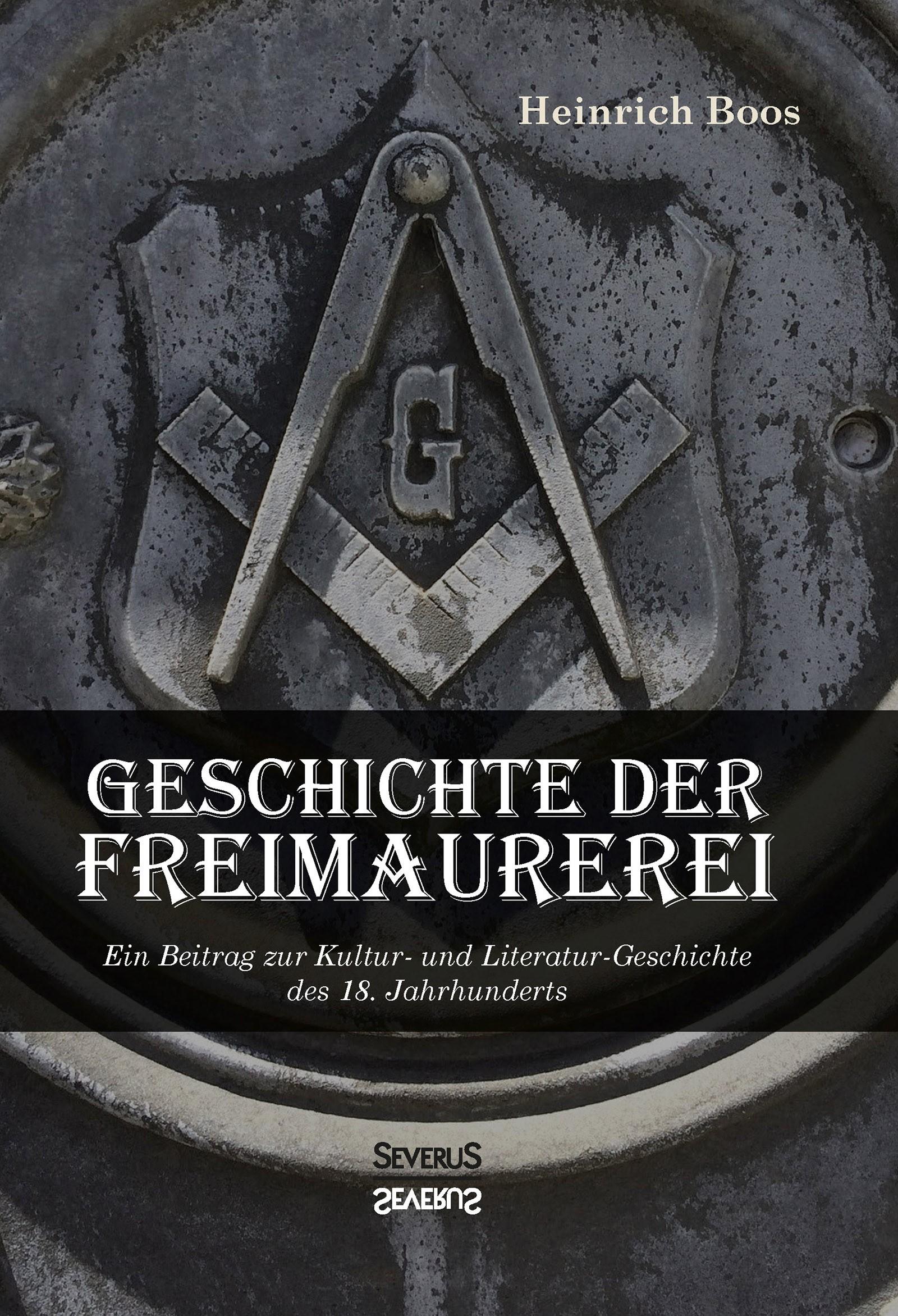 Abbildung von Boos   Geschichte der Freimaurerei: Ein Beitrag zur Kultur- und Literatur-Geschichte des 18. Jahrhunderts   Neuauflage der Originalausgabe   2016