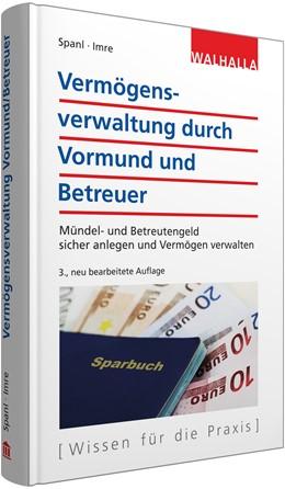 Abbildung von Spanl / Imre | Vermögensverwaltung durch Vormund und Betreuer | 3., neu bearbeitete Auflage | 2017 | Mündel- und Betreutengeld sich...