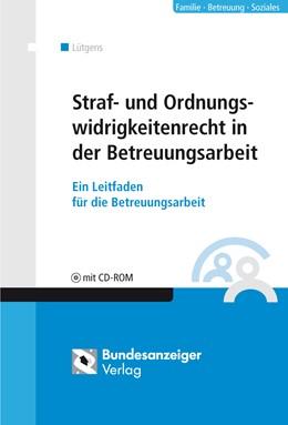 Abbildung von Lütgens | Straf- und Ordnungswidrigkeitenrecht in der Betreuungsarbeit | 1. Auflage | 2021 | beck-shop.de