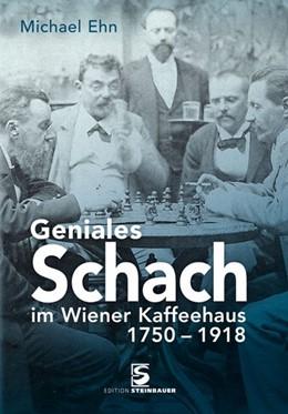 Abbildung von Ehn | Geniales Schach im Wiener Kaffeehaus 1750-1918 | 1. Auflage | 2017 | beck-shop.de
