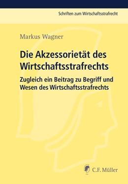 Abbildung von Wagner | Die Akzessorietät des Wirtschaftsstrafrechts | 2016