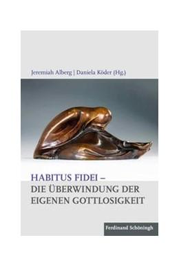 Abbildung von Alberg / Köder   Habitus fidei – Die Überwindung der eigenen Gottlosigkeit   1. Auflage 2016   2016