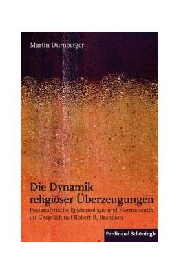 Abbildung von Dürnberger   Die Dynamik religiöser Überzeugungen   1. Auflage   2017   beck-shop.de