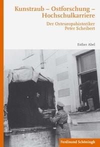 Kunstraub – Ostforschung – Hochschulkarriere   Abel   1. Auflage 2016, 2016   Buch (Cover)
