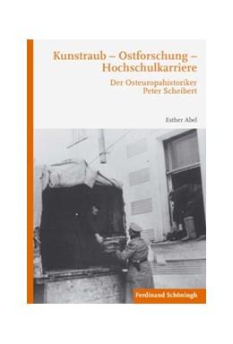 Abbildung von Abel   Kunstraub – Ostforschung – Hochschulkarriere   2016   2016   Der Osteuropahistoriker Peter ...