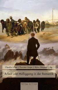 Arbeit und Müßiggang in der Romantik | Lillge / Unger / Weyand | 1. Auflage 2017, 2017 | Buch (Cover)