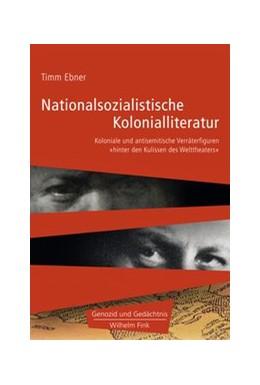 Abbildung von Ebner | Nationalsozialistische Kolonialliteratur | 1. Auflage | 2016 | beck-shop.de