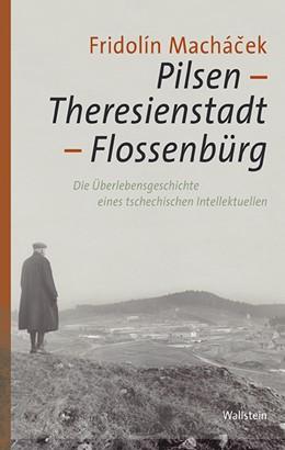 Abbildung von Schikorra / Skriebeleit / Svimbersky | Pilsen –Theresienstadt – Flossenbürg | 2017 | Die Überlebensgeschichte eines... | 2