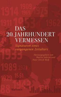 Abbildung von Sabrow / Weiss   Das 20. Jahrhundert vermessen   1. Auflage   2017   13   beck-shop.de
