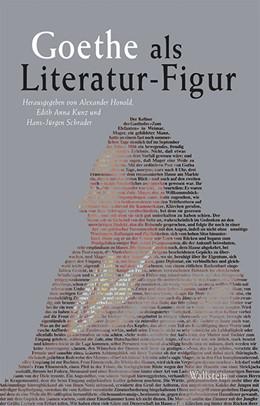 Abbildung von Honold / Kunz / Schrader | Goethe als Literatur-Figur | 2016