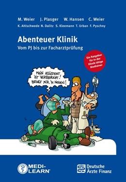 Abbildung von Weier / Plasger / Hansen | Abenteuer Klinik | 2., überarbeitete Auflage | 2016 | Vom PJ bis zur Facharztprüfung