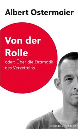 Abbildung von Ostermaier / Birgfeld | Von der Rolle Oder: Über die Dramatik des Verzettelns | 1. Auflage | 2016 | beck-shop.de