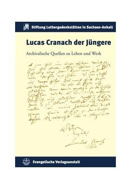 Abbildung von Lucas Cranach der Jüngere | 2017 | Archivalische Quellen zu Leben...