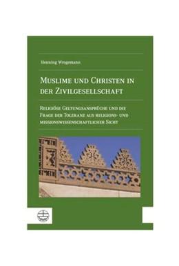 Abbildung von Wrogemann | Muslime und Christen in der Zivilgesellschaft | 2016 | Religiöse Geltungsansprüche un...