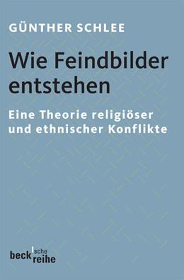 Abbildung von Schlee, Günther | Wie Feindbilder entstehen | 2006 | Eine Theorie religiöser und et... | 1720