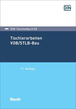 Abbildung von DIN e.V.   Tischlerarbeiten VOB/STLB-Bau   11. Auflage   2017   VOB Teil C: ATV DIN 18299, ATV...   82