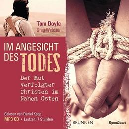Abbildung von Doyle / Webster | Im Angesicht des Todes (MP3-CD) | 2016 | Der Mut verfolgter Christen im...