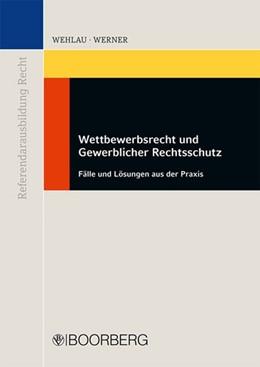 Abbildung von Wettbewerbsrecht und Gewerblicher Rechtsschutz | 2013 | Fälle und Lösungen aus der Pra...