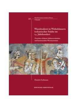 Abbildung von Zachmann | Wandmalerei in Wohnhäusern toskanischer Städte im 14. Jahrhundert | 2016 | Zwischen elitärem Selbstverstä...