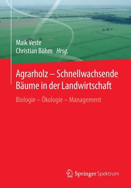 Abbildung von Veste / Böhm   Agrarholz - Schnellwachsende Bäume in der Landwirtschaft   2018   Biologie - Ökologie - Manageme...