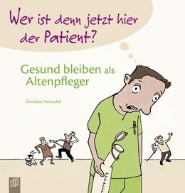 Abbildung von Hentschel | Wer ist denn jetzt hier der Patient? Gesund bleiben als Altenpfleger | 2016