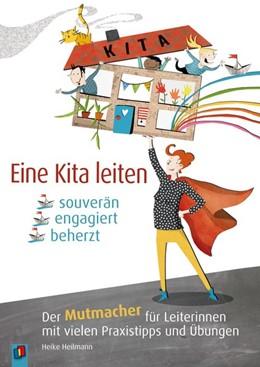 Abbildung von Heilmann | Eine Kita leiten - souverän, engagiert, beherzt | 1. Auflage | 2016 | beck-shop.de