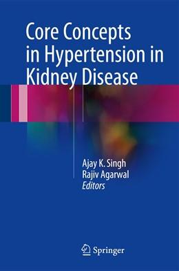 Abbildung von Singh / Agarwal | Core Concepts in Hypertension in Kidney Disease | 1. Auflage | 2016 | beck-shop.de