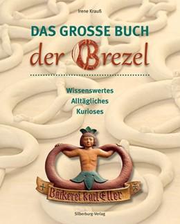 Abbildung von Krauß | Das große Buch der Brezel | 1. Auflage | 2016 | beck-shop.de