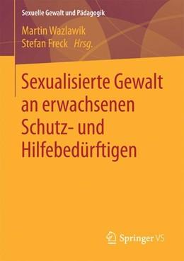Abbildung von Wazlawik / Freck | Sexualisierte Gewalt an erwachsenen Schutz- und Hilfebedürftigen | 1. Auflage | 2016 | beck-shop.de