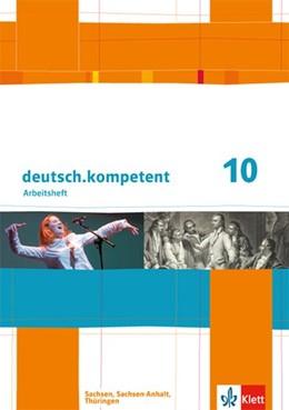 Abbildung von deutsch.kompetent. 10. Klasse. Arbeitsheft mit Lösungen. Sachsen, Sachsen-Anhalt und Thüringen | 1. Auflage | 2016 | beck-shop.de