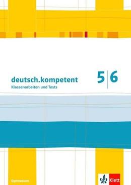 Abbildung von deutsch.kompetent. 5./6. Klasse. Kopiervorlagen für Klassenarbeiten mit Korrekturhilfe. Allgemeine Ausgabe | 1. Auflage | 2019 | beck-shop.de
