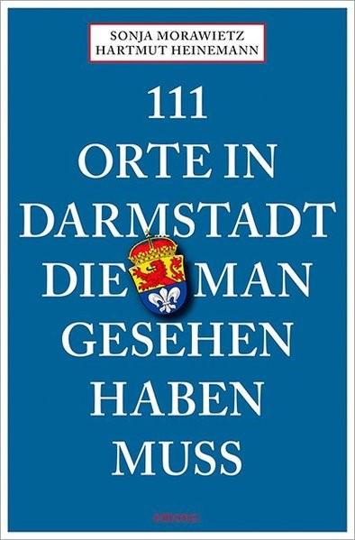 111 Orte in Darmstadt, die man gesehen haben muss | Morawietz / Heinemann, 2018 | Buch (Cover)
