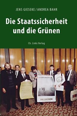 Abbildung von Gieseke / Bahr | Die Staatssicherheit und die Grünen | 2016 | Zwischen SED-Westpolitik und O...