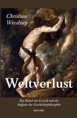 Abbildung von Wevelsiep | Weltverlust | 2016 | Das Rätsel der Gewalt und die ...