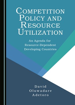 Abbildung von Adetoro | Competition Policy and Resource Utilization | 2016 | An Agenda for Resource-Depende...