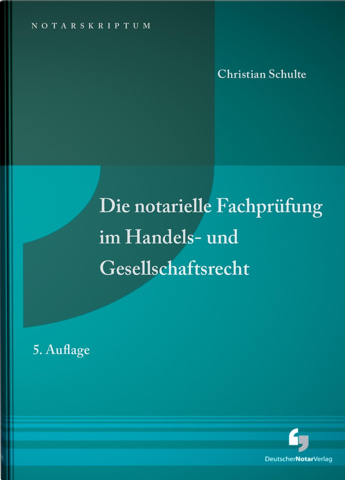 Die notarielle Fachprüfung im Handels- und Gesellschaftsrecht | Schulte | 5. Auflage, 2016 | Buch (Cover)