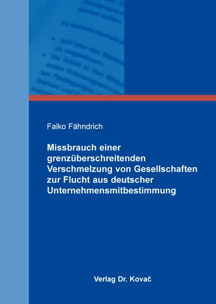 Abbildung von Fähndrich | Missbrauch einer grenzüberschreitenden Verschmelzung von Gesellschaften zur Flucht aus deutscher Unternehmensmitbestimmung | 2016